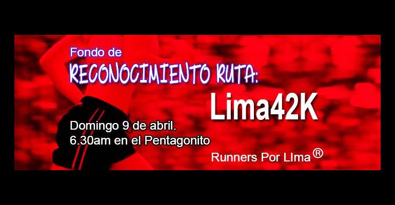 Runners Por Lima - Fondo De Reconocimiento Ruta Lima 42K - 9 Abril 2017